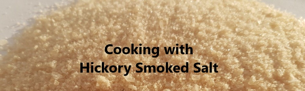 Cooking with Hickory Smoked Salt